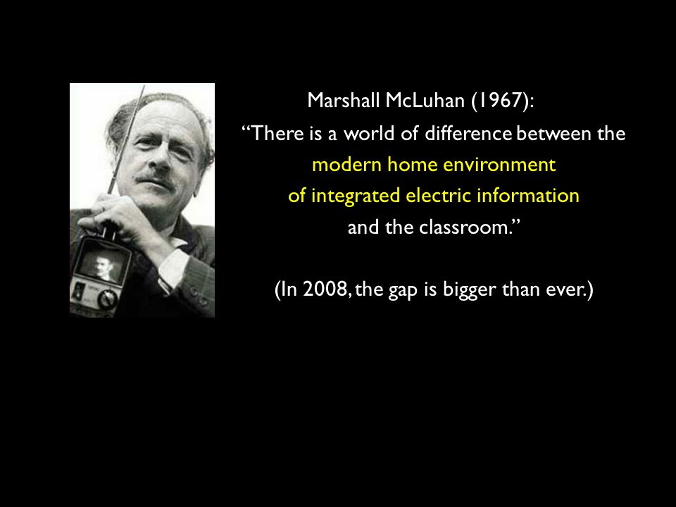 There is a world of difference between the modern home environment of integrated electric information and the classroom. (In 2008, the gap is bigger t