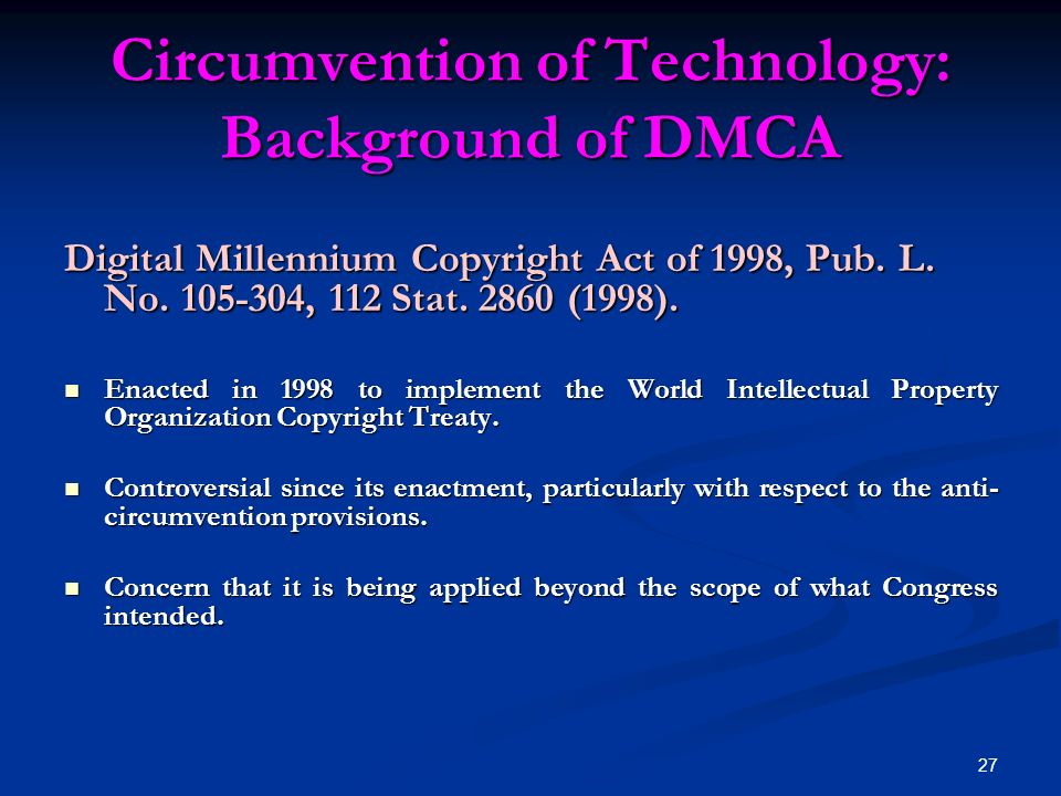 27 Circumvention of Technology: Background of DMCA Digital Millennium Copyright Act of 1998, Pub.