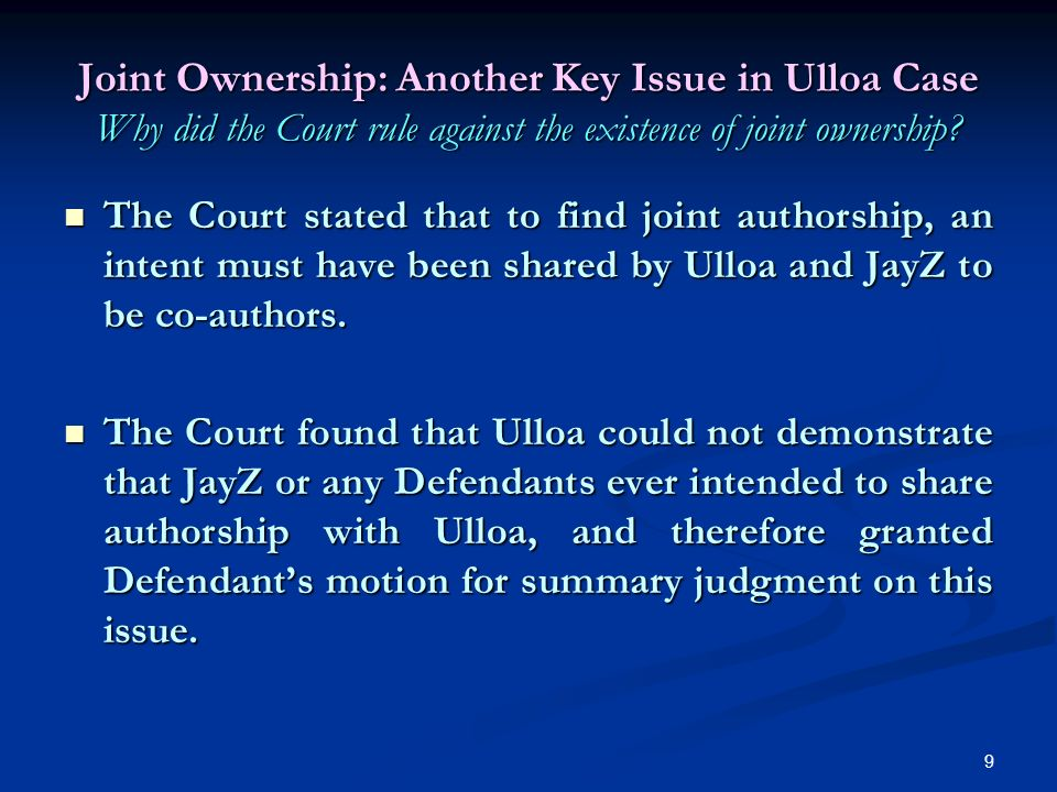 9 Joint Ownership: Another Key Issue in Ulloa Case Why did the Court rule against the existence of joint ownership.