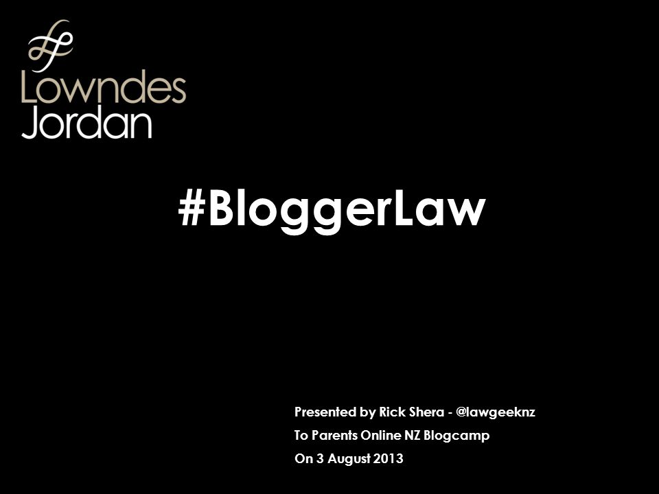 Presented by Rick Shera - @lawgeeknz To Parents Online NZ Blogcamp On 3 August 2013 #BloggerLaw