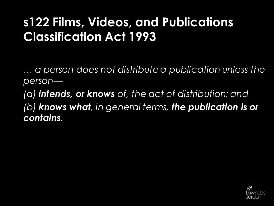 s122 Films, Videos, and Publications Classification Act 1993 … a person does not distribute a publication unless the person (a) intends, or knows of, the act of distribution; and (b) knows what, in general terms, the publication is or contains.