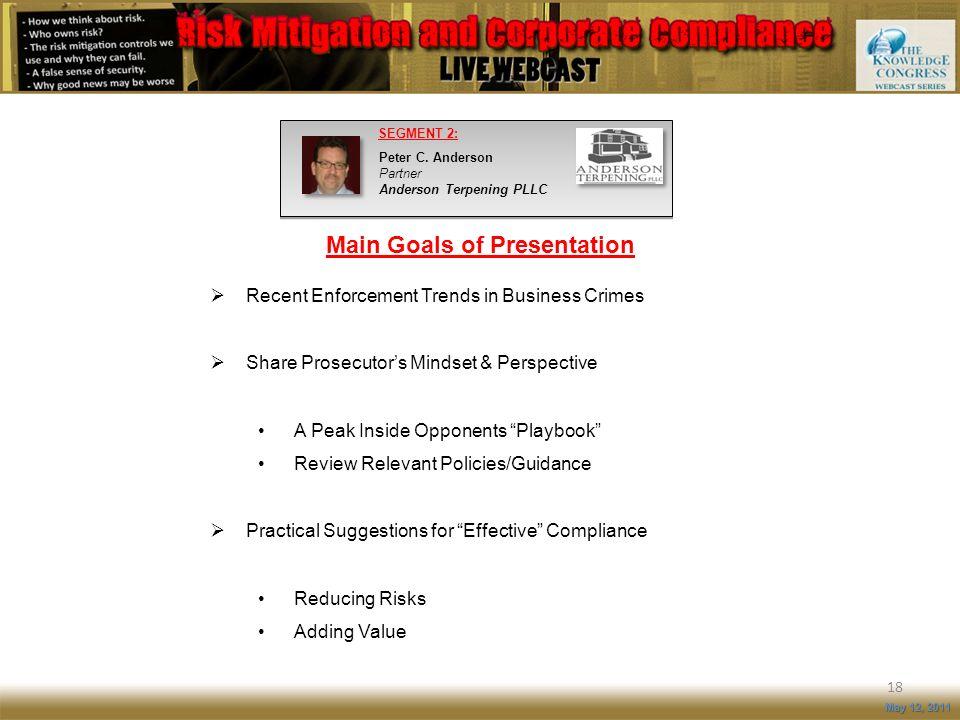 Main Goals of Presentation 18 May 12, 2011 Recent Enforcement Trends in Business Crimes Share Prosecutors Mindset & Perspective A Peak Inside Opponent