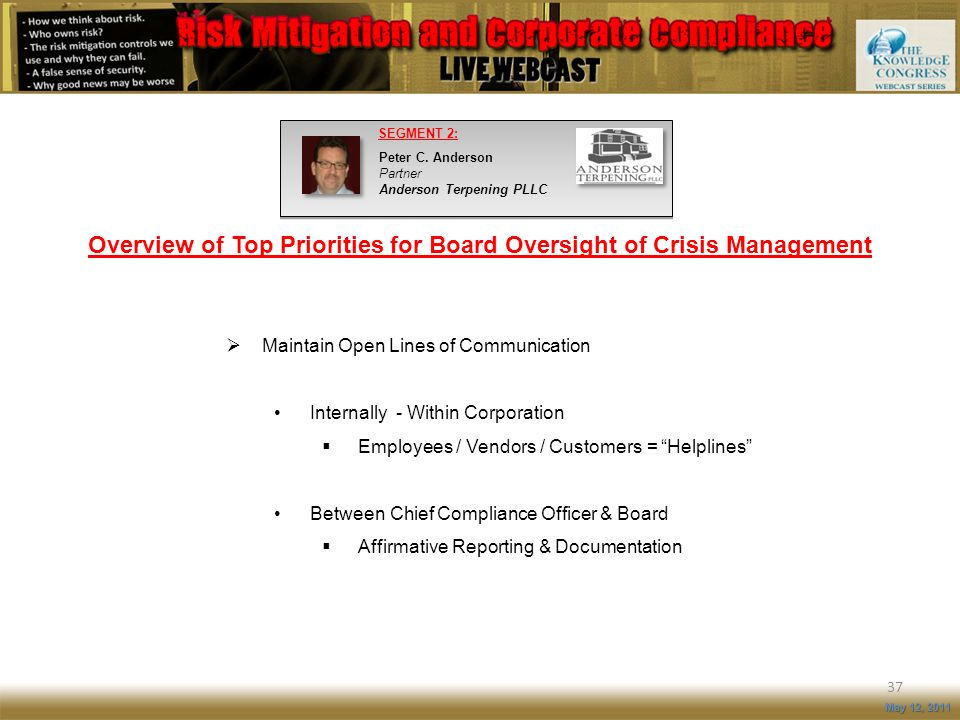 Overview of Top Priorities for Board Oversight of Crisis Management 37 May 12, 2011 Maintain Open Lines of Communication Internally - Within Corporati