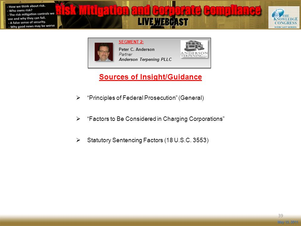 Sources of Insight/Guidance 39 May 12, 2011 Principles of Federal Prosecution (General) Factors to Be Considered in Charging Corporations Statutory Se