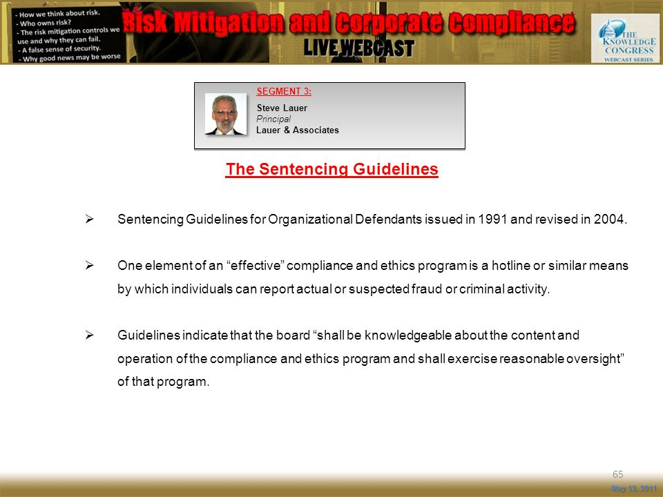 The Sentencing Guidelines 65 May 12, 2011 Sentencing Guidelines for Organizational Defendants issued in 1991 and revised in 2004. One element of an ef