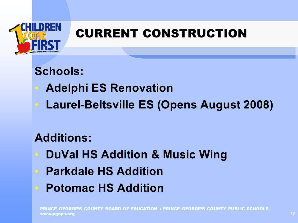 PRINCE GEORGES COUNTY BOARD OF EDUCATION PRINCE GEORGES COUNTY PUBLIC SCHOOLS www.pgcps.org 12 CURRENT CONSTRUCTION Schools: Adelphi ES Renovation Lau