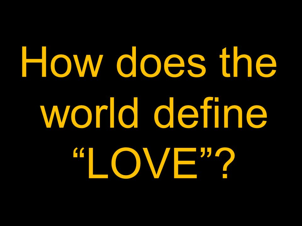How does the world define LOVE