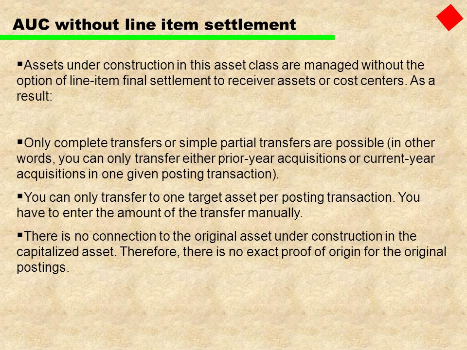 AUC without line item settlement Assets under construction in this asset class are managed without the option of line-item final settlement to receive