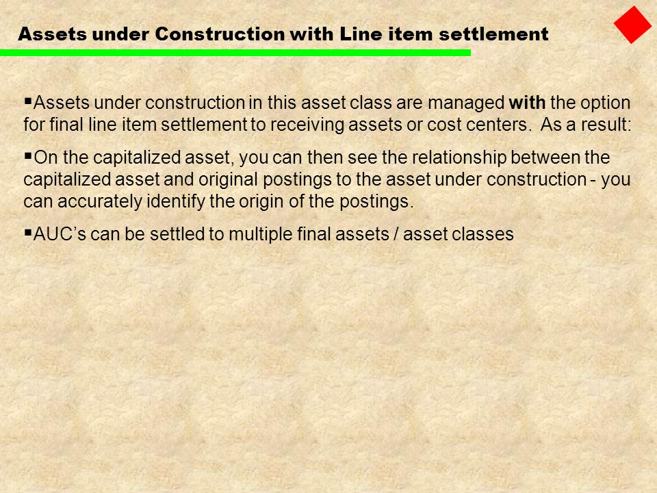Assets under Construction with Line item settlement Assets under construction in this asset class are managed with the option for final line item sett