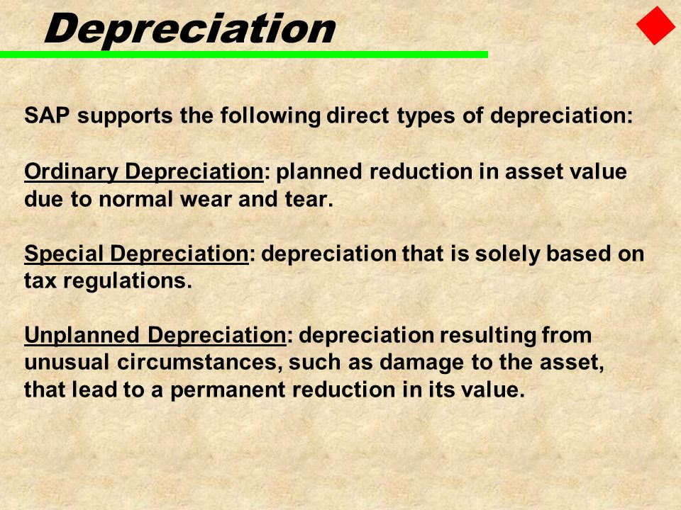 SAP supports the following direct types of depreciation: Ordinary Depreciation: planned reduction in asset value due to normal wear and tear. Special