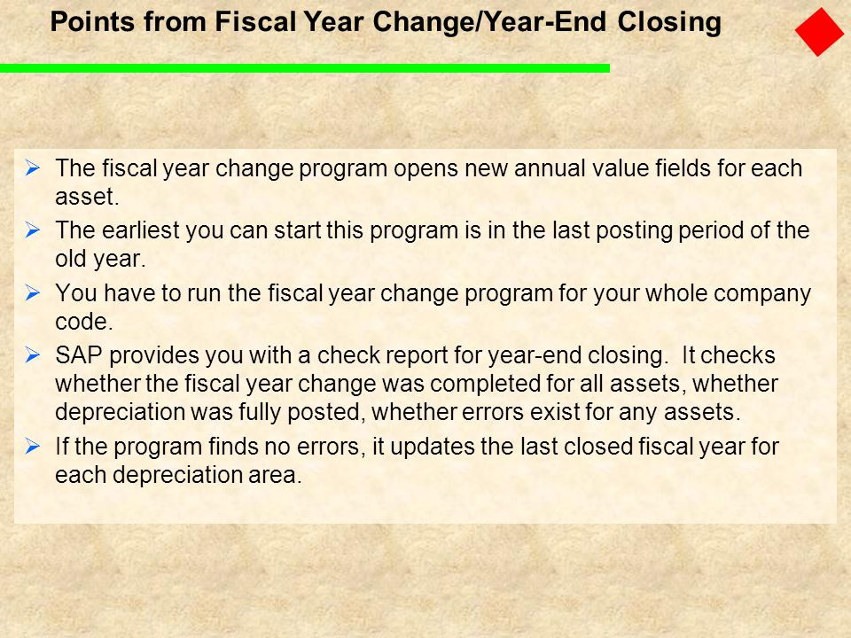 Points from Fiscal Year Change/Year-End Closing The fiscal year change program opens new annual value fields for each asset. The earliest you can star