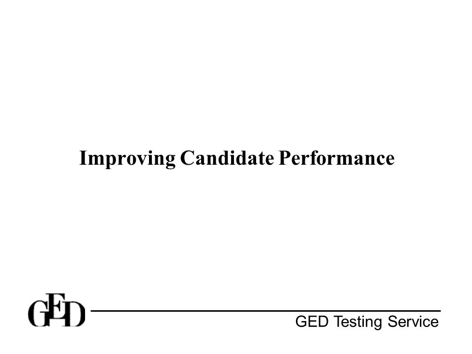 GED Testing Service Improving Candidate Performance 1.