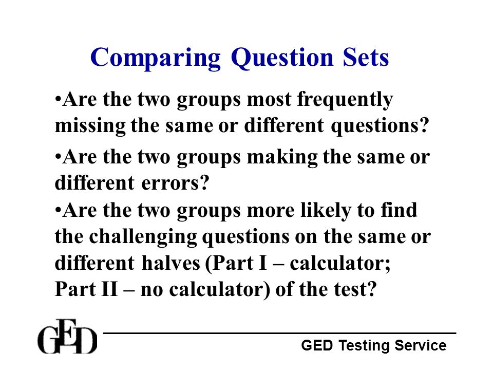 GED Testing Service Calculation Eleven of the 20 calculation questions appeared on Part I where the calculator is available.