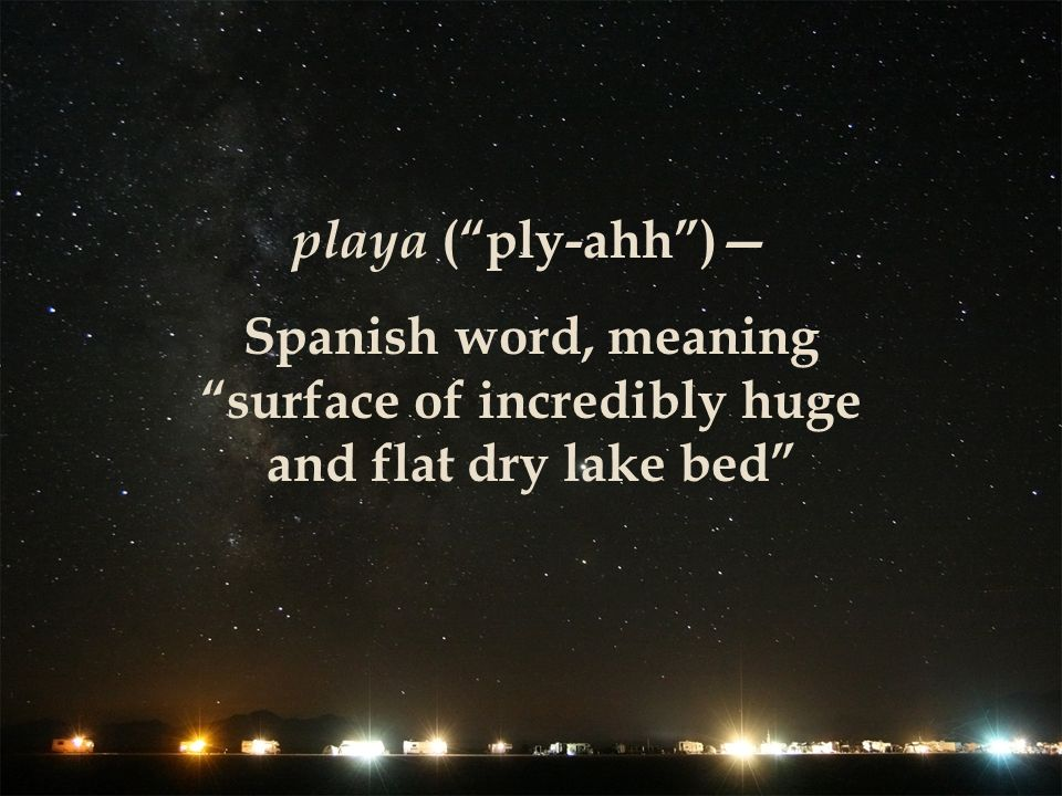 playa (ply-ahh) Spanish word, meaning surface of incredibly huge and flat dry lake bed
