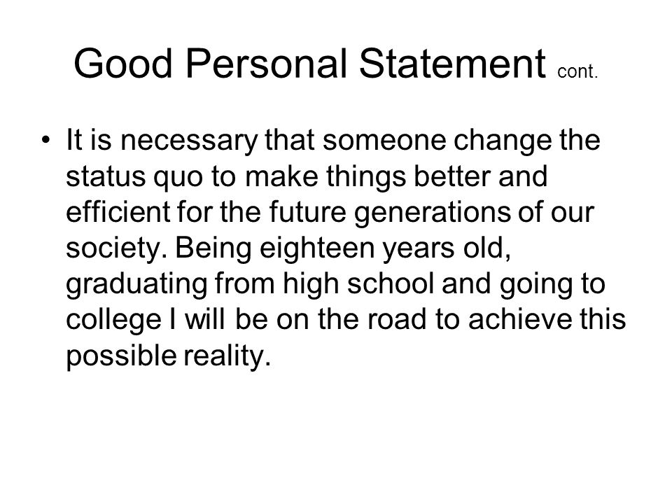 Good Personal Statement Our society is bogged down with the red tape of government, the red tape of policies, and the old standards of doing things. F