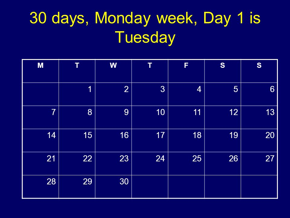 30 days, Monday week, Day 1 is Tuesday MTWTFSS 123456 78910111213 14151617181920 21222324252627 282930 Copyright 2008 Dave Paradi. All rights reserved