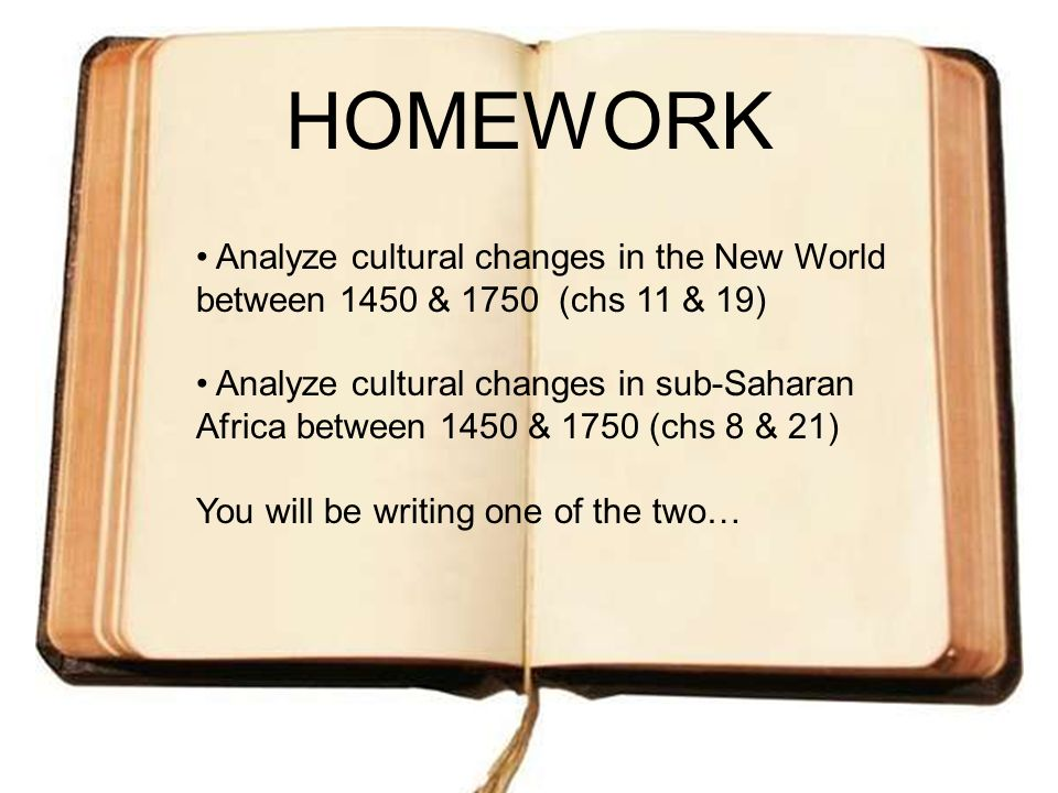 HOMEWORK Analyze cultural changes in the New World between 1450 & 1750 (chs 11 & 19) Analyze cultural changes in sub-Saharan Africa between 1450 & 175