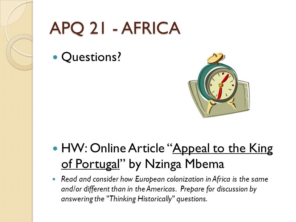 APQ 21 - AFRICA Questions? HW: Online Article Appeal to the King of Portugal by Nzinga Mbema Read and consider how European colonization in Africa is