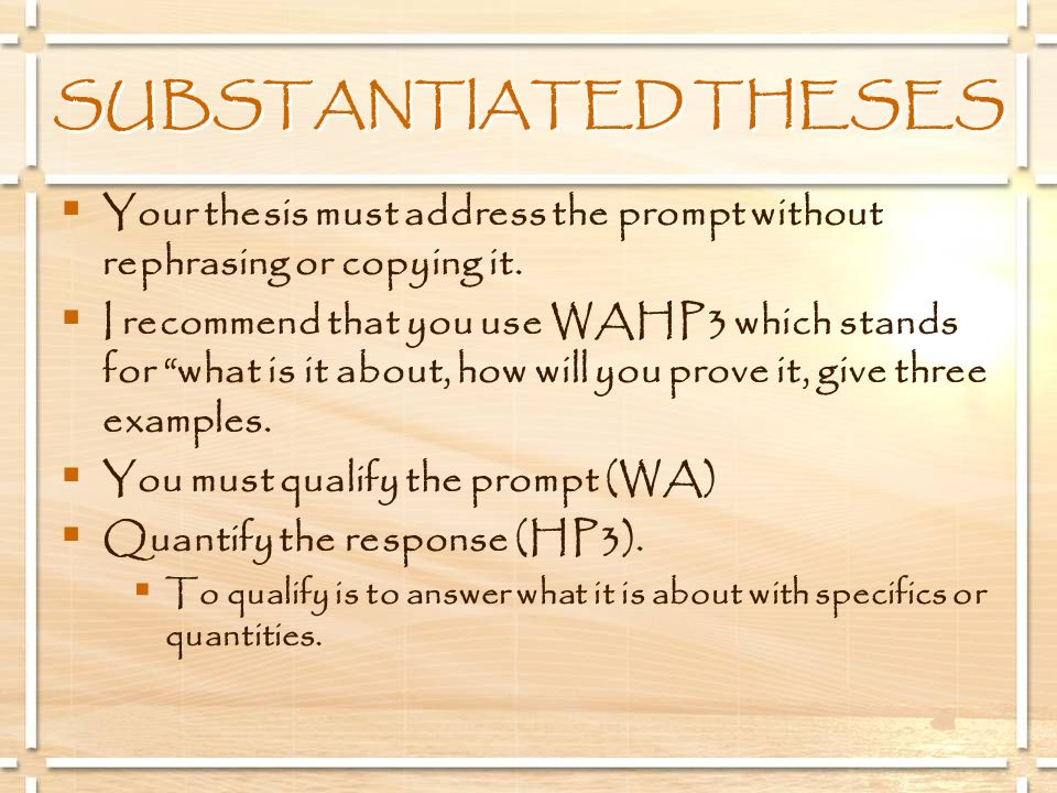 SUBSTANTIATED THESES Your thesis must address the prompt without rephrasing or copying it. I recommend that you use WAHP3 which stands for what is it