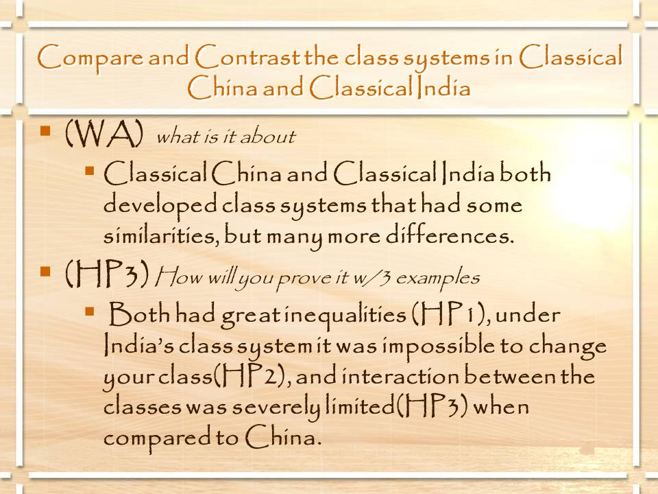 (WA) what is it about Classical China and Classical India both developed class systems that had some similarities, but many more differences. (HP3) Ho
