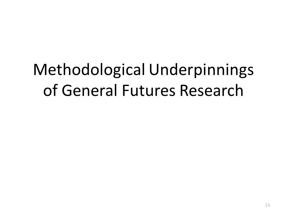 Methodological Underpinnings of General Futures Research 14