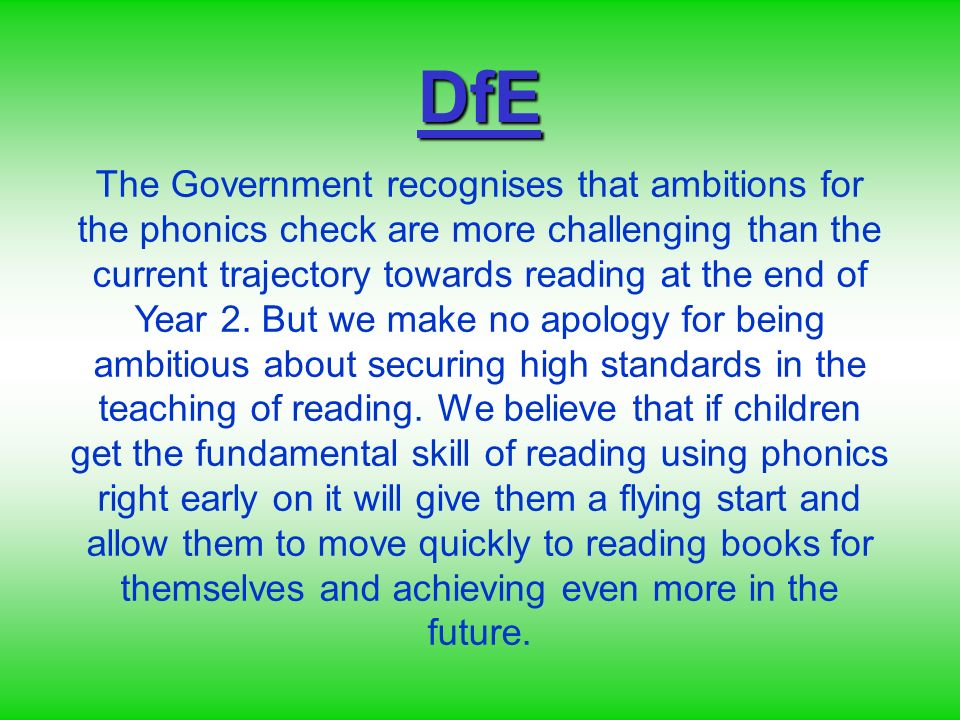 The Government recognises that ambitions for the phonics check are more challenging than the current trajectory towards reading at the end of Year 2.