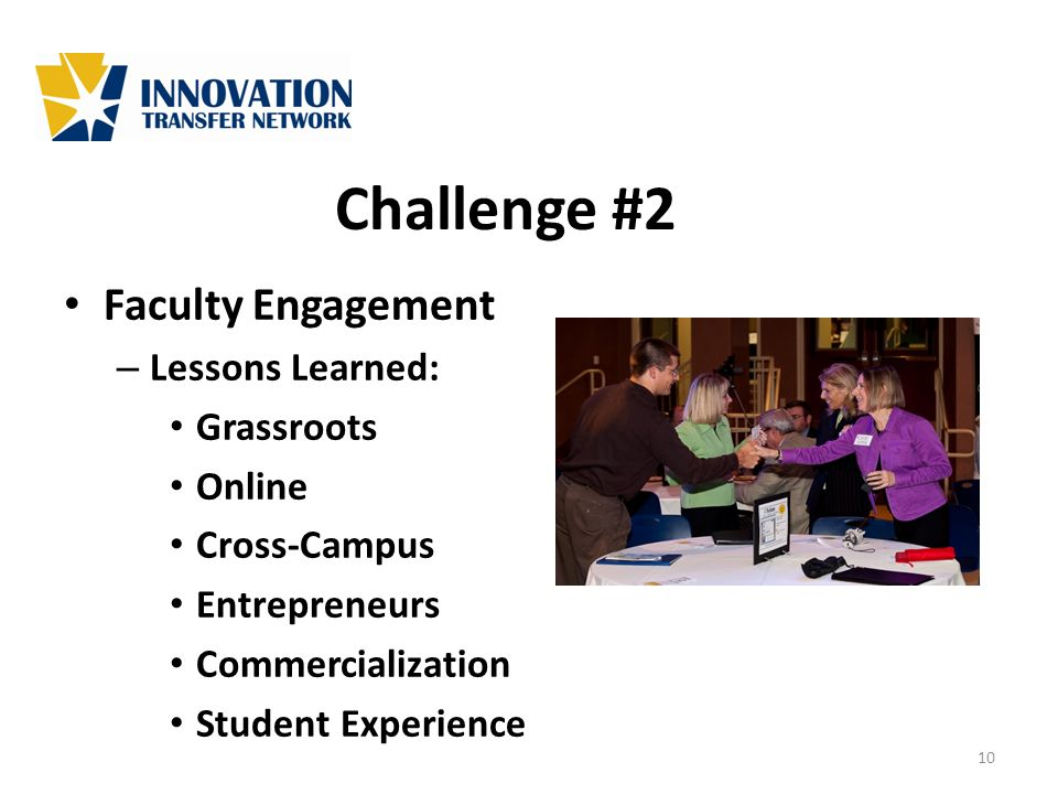 Challenge #2 Faculty Engagement – Lessons Learned: Grassroots Online Cross-Campus Entrepreneurs Commercialization Student Experience 10