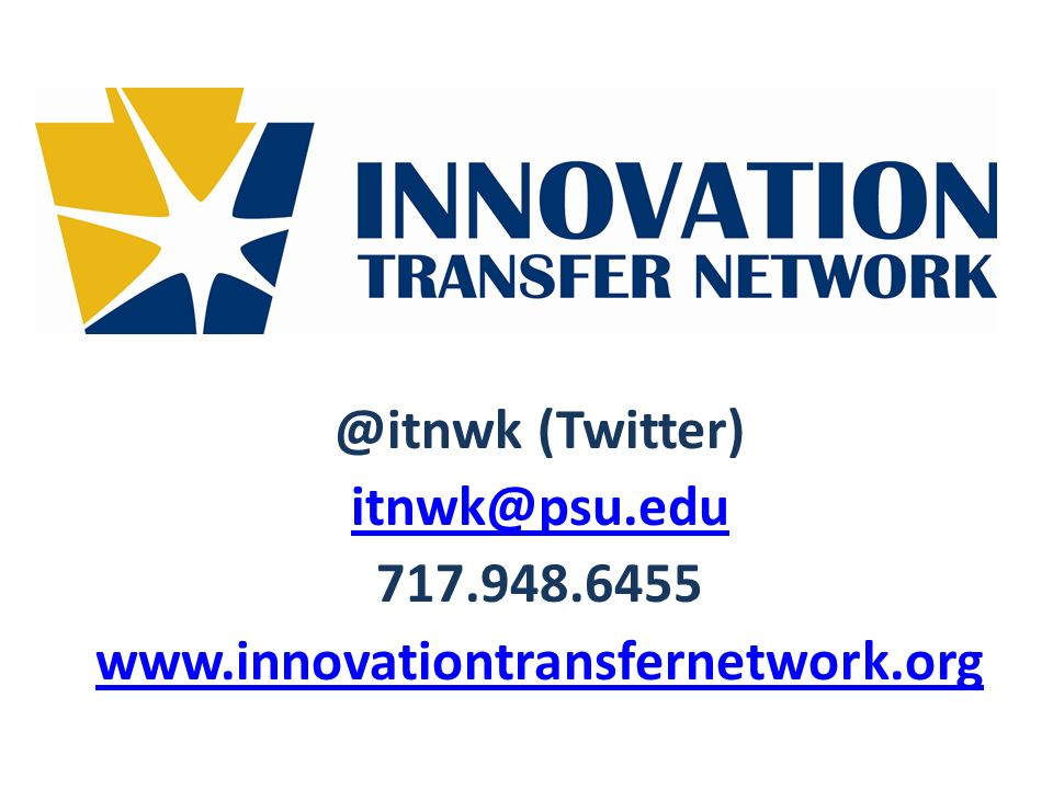 @itnwk (Twitter) itnwk@psu.edu 717.948.6455 www.innovationtransfernetwork.org