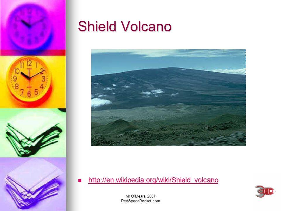 Mr OMeara 2007 RedSpaceRocket.com Shield Volcano http://en.wikipedia.org/wiki/Shield_volcano http://en.wikipedia.org/wiki/Shield_volcano http://en.wik