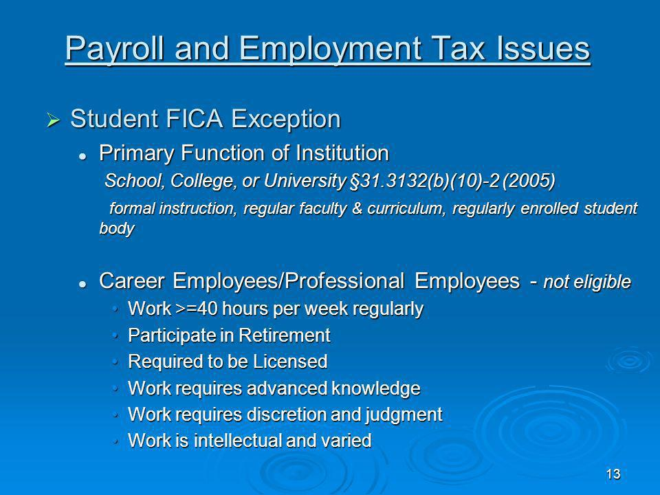 12 Payroll and Employment Tax Issues FICA Exclusions FICA Exclusions Certain nonresident aliens Certain nonresident aliens individuals in the US on F-