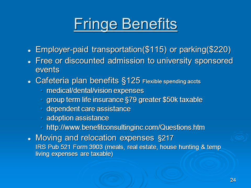 23 Fringe Benefits Dependent care assistance (IRC § 129) Dependent care assistance (IRC § 129) Use of athletic facilities, subject to certain conditio