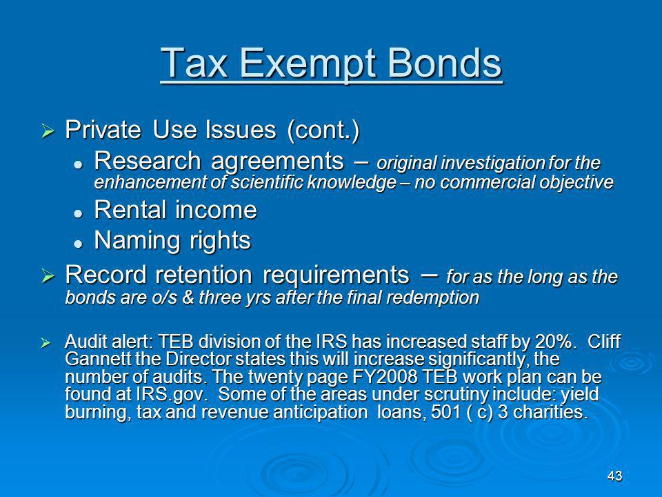 42 Tax Exempt Bonds Arbitrage – the act of making money w/ money. Borrow at a low rate at the taxpayers expense. With a few exceptions money must be r