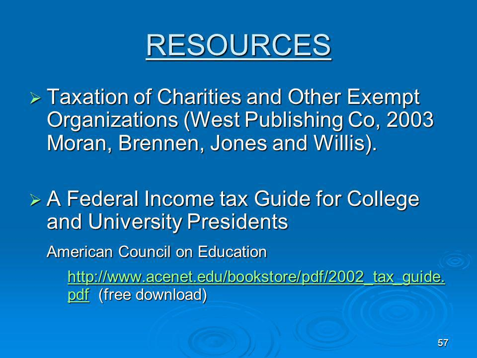 57 RESOURCES Taxation of Charities and Other Exempt Organizations (West Publishing Co, 2003 Moran, Brennen, Jones and Willis).