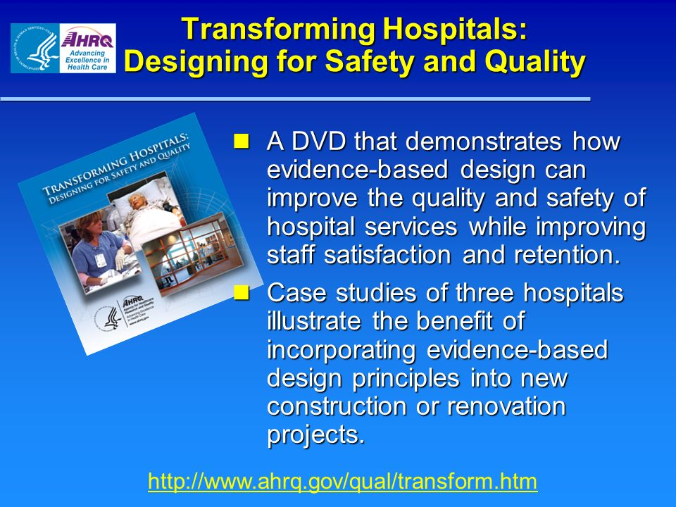 Transforming Hospitals: Designing for Safety and Quality A DVD that demonstrates how evidence-based design can improve the quality and safety of hospi