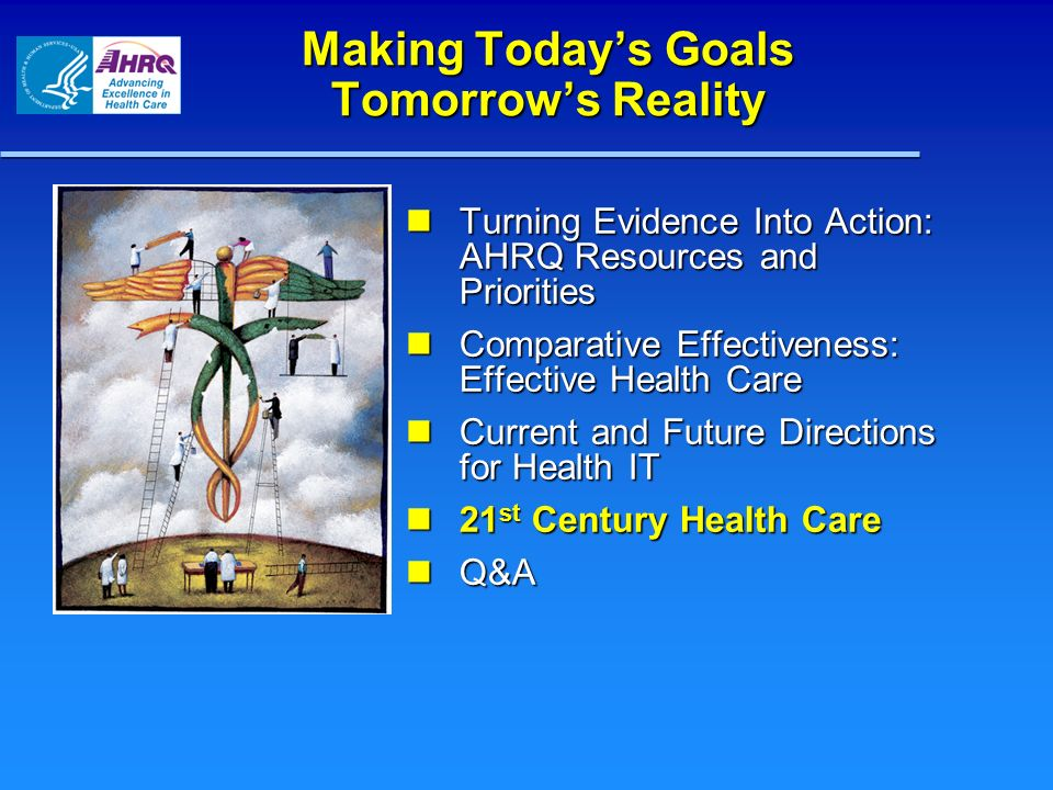 Turning Evidence Into Action: AHRQ Resources and Priorities Turning Evidence Into Action: AHRQ Resources and Priorities Comparative Effectiveness: Eff