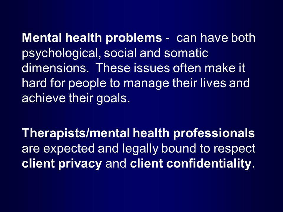 Mental health problems - can have both psychological, social and somatic dimensions. These issues often make it hard for people to manage their lives