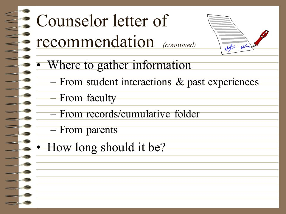 Counselor letter of recommendation (continued) Where to gather information –From student interactions & past experiences –From faculty –From records/c