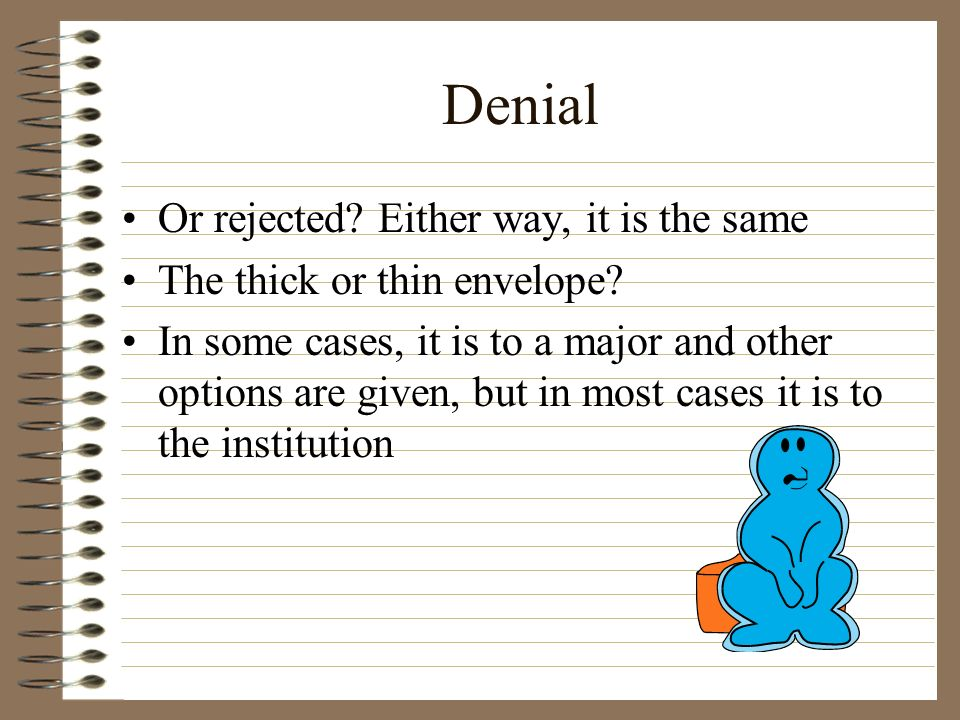 Denial Or rejected? Either way, it is the same The thick or thin envelope? In some cases, it is to a major and other options are given, but in most ca
