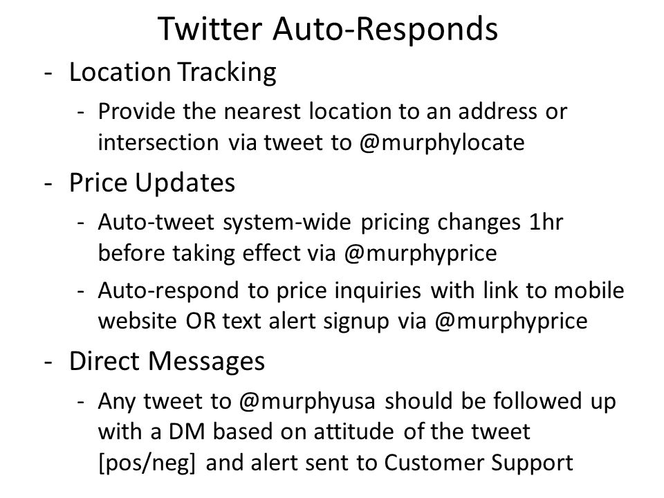 Twitter Auto-Responds -Location Tracking -Provide the nearest location to an address or intersection via tweet to @murphylocate -Price Updates -Auto-t