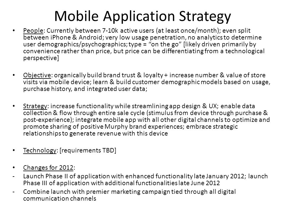Mobile Application Strategy People: Currently between 7-10k active users (at least once/month); even split between iPhone & Android; very low usage pe