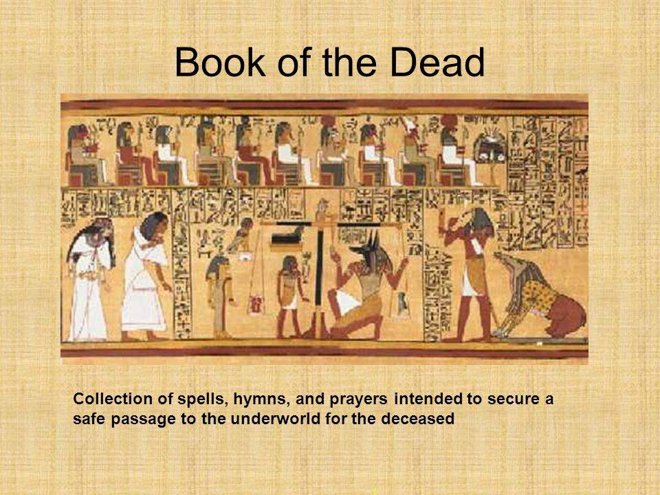 Religion Belief in eternal life after death. Relied on the Book of the Dead to help them through the afterworld. Practiced mummification, the preserva