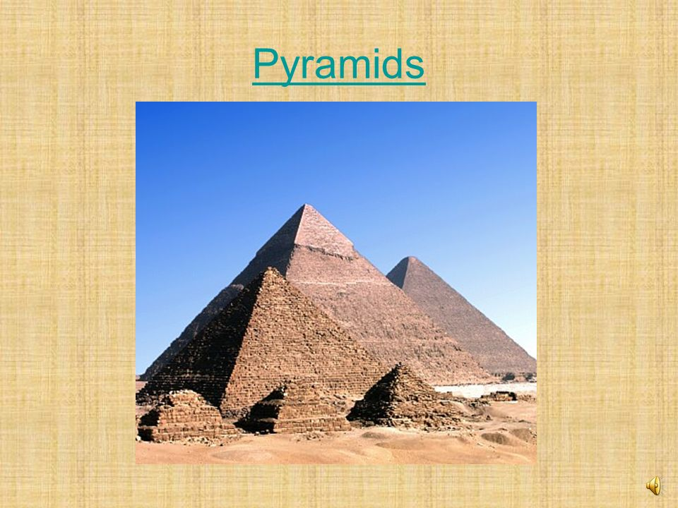 Pyramids Pyramid-more advanced than ziggarats 1st-step pyramid-- tomb for ruler 2nd-slanting sides & pointed peak Burial tombs Mummy--preserved bodies