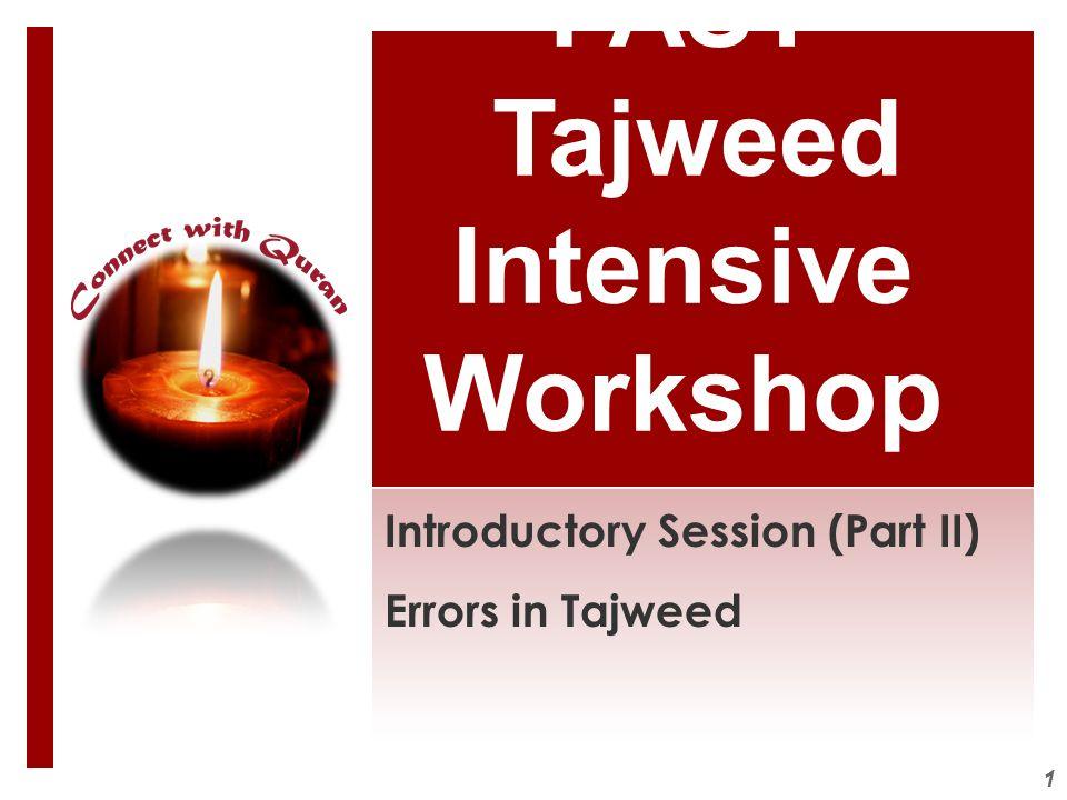 1 FAST Tajweed Intensive Workshop Introductory Session (Part II) Errors in Tajweed