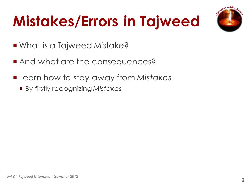 3 Mistakes in Tajweed The scholars have divided the types of mistakes one might fall into when reciting the Quran into two types: 1.