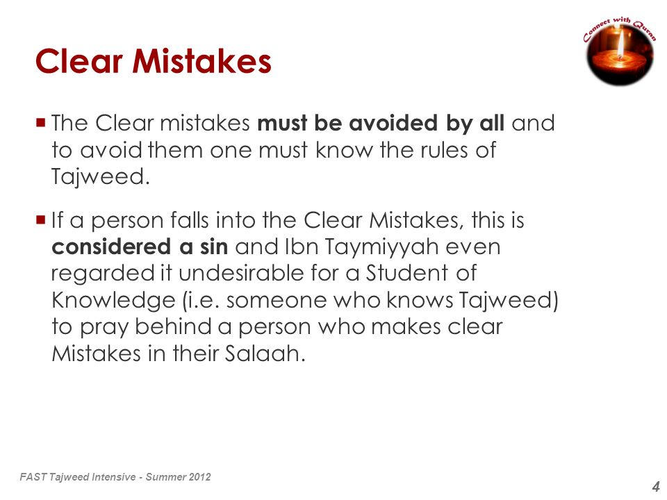 4 Clear Mistakes The Clear mistakes must be avoided by all and to avoid them one must know the rules of Tajweed. If a person falls into the Clear Mist
