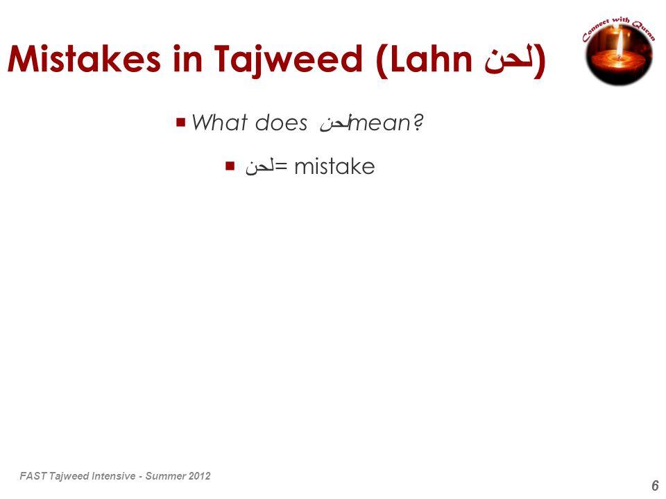 6 Mistakes in Tajweed (Lahn لحن ) What does لحن mean? لحن = mistake FAST Tajweed Intensive - Summer 2012