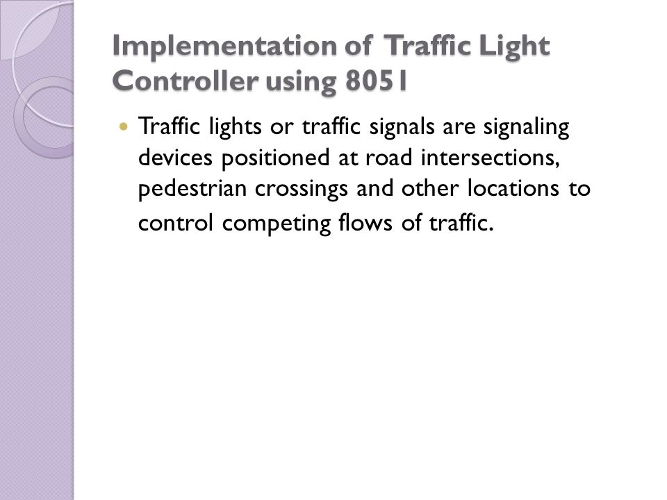 Implementation of Traffic Light Controller using 8051 Traffic lights or traffic signals are signaling devices positioned at road intersections, pedest