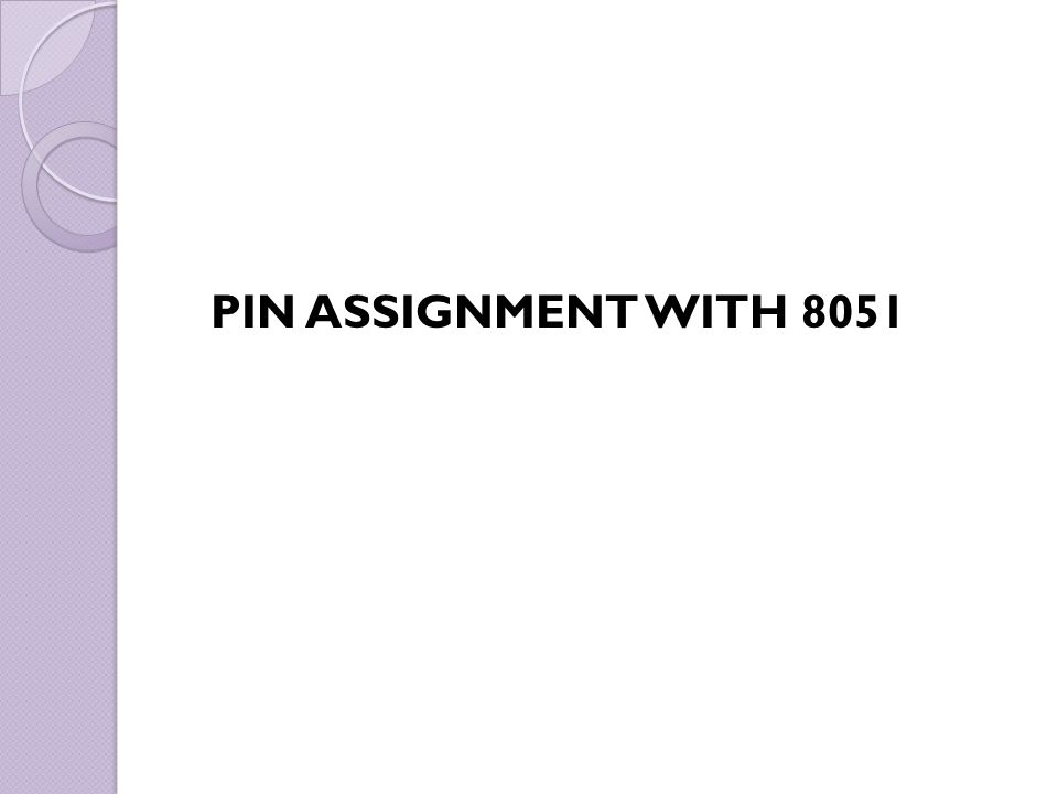 PIN ASSIGNMENT WITH 8051