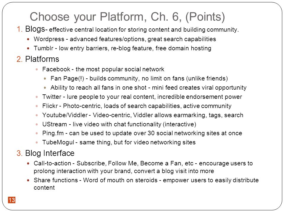 13 Choose your Platform, Ch. 6, (Points) Blogs - effective central location for storing content and building community. Wordpress - advanced features/