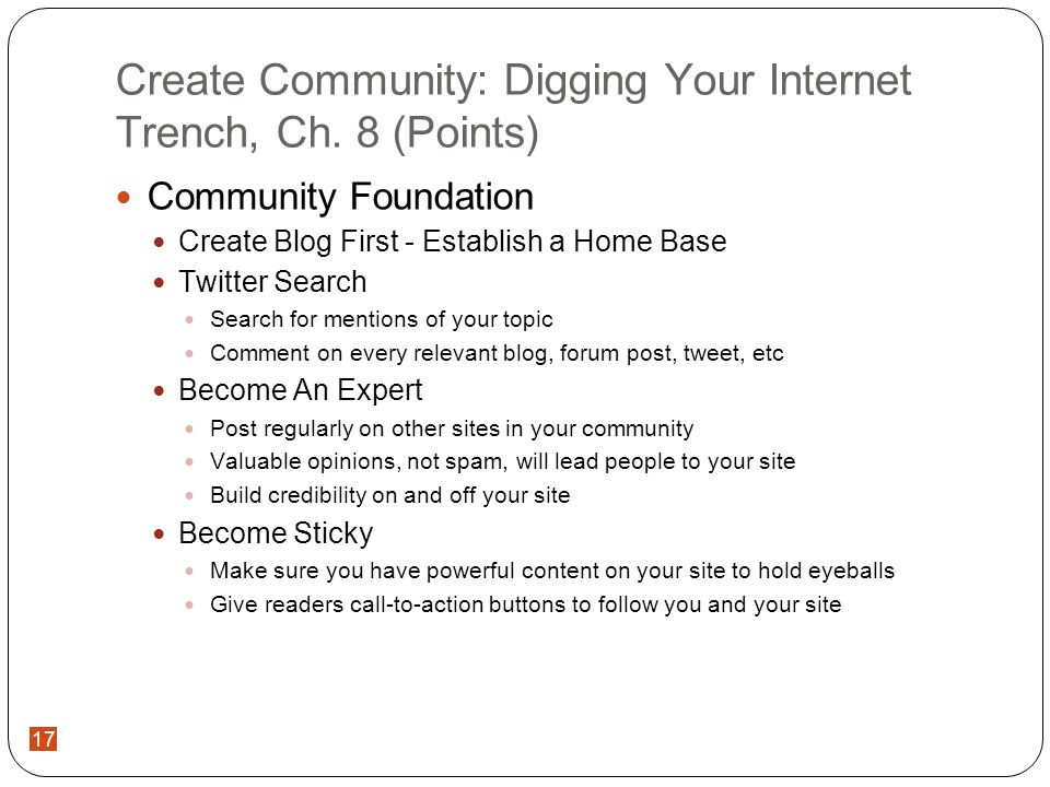 17 Create Community: Digging Your Internet Trench, Ch. 8 (Points) Community Foundation Create Blog First - Establish a Home Base Twitter Search Search